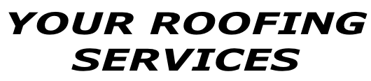 YOUR ROOFING SERVICES